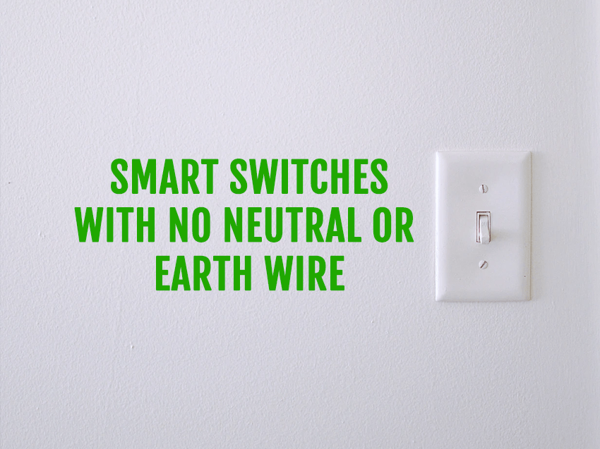 Smart switches with no neutral Earth wire – Smart Home