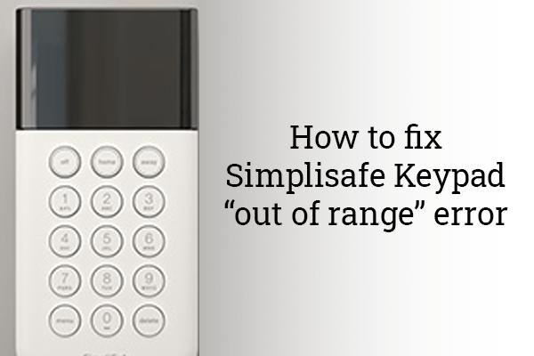 "How to fix Simplisafe Keypad ""Out of Range"" error"